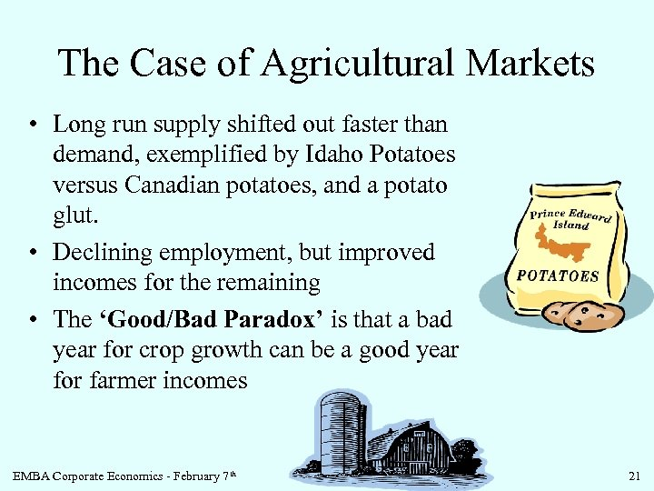 The Case of Agricultural Markets • Long run supply shifted out faster than demand,