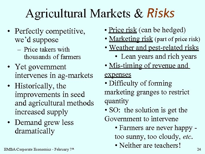 Agricultural Markets & Risks • Perfectly competitive, we'd suppose – Price takers with thousands
