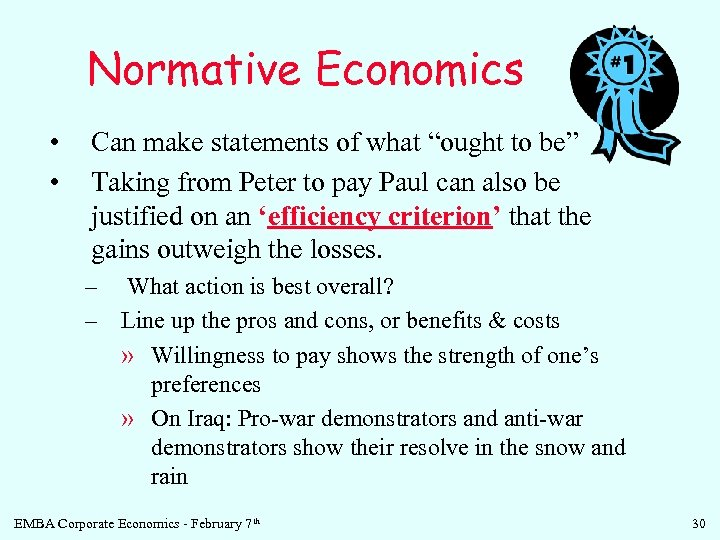 "Normative Economics • • Can make statements of what ""ought to be"" Taking from"