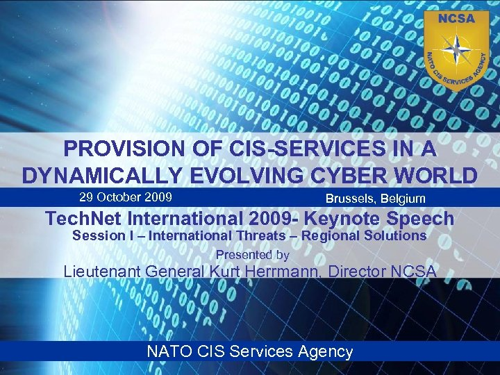 PROVISION OF CIS-SERVICES IN A DYNAMICALLY EVOLVING CYBER WORLD 29 October 2009 Brussels, Belgium