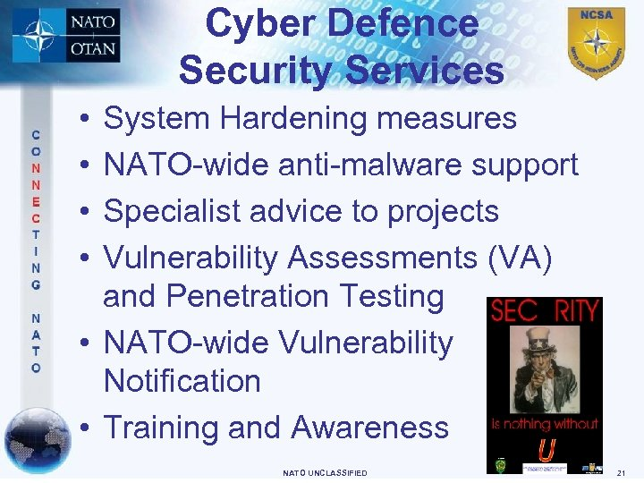 Cyber Defence Security Services • • System Hardening measures NATO-wide anti-malware support Specialist advice