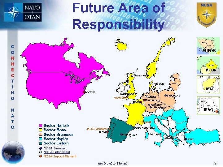 Future Area of Responsibility EUFOR KFOR Stavanger Finderup ISAF Norfolk Northwood Yeovilton NL. Mons