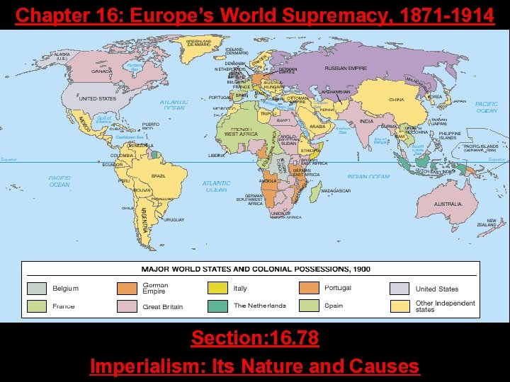 Chapter 16: Europe's World Supremacy, 1871 -1914 Section: 16. 78 Imperialism: Its Nature and