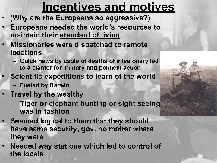 Incentives and motives • (Why are the Europeans so aggressive? ) • Europeans needed