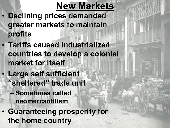 New Markets • Declining prices demanded greater markets to maintain profits • Tariffs caused