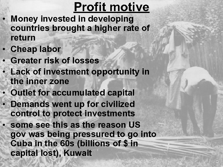 Profit motive • Money invested in developing countries brought a higher rate of return