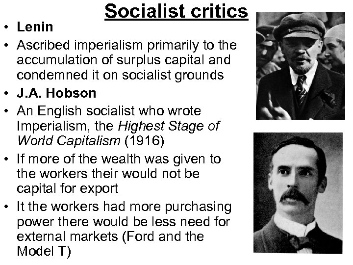 Socialist critics • Lenin • Ascribed imperialism primarily to the accumulation of surplus capital