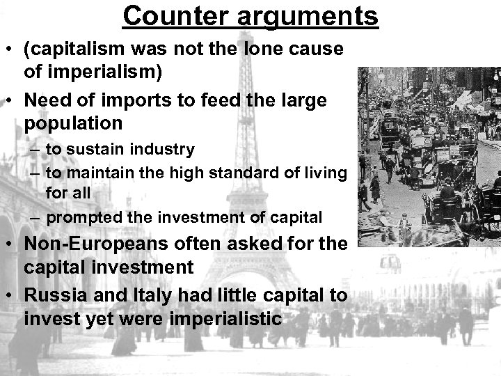 Counter arguments • (capitalism was not the lone cause of imperialism) • Need of