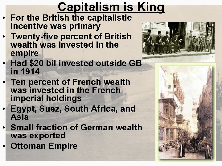 Capitalism is King • For the British the capitalistic incentive was primary • Twenty-five