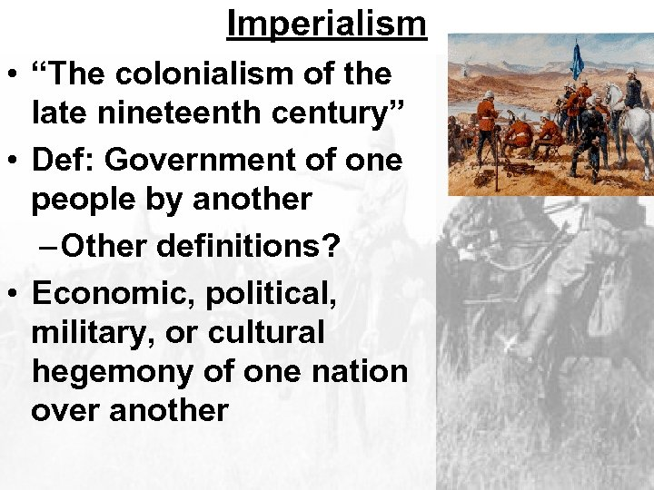 """Imperialism • """"The colonialism of the late nineteenth century"""" • Def: Government of one"""