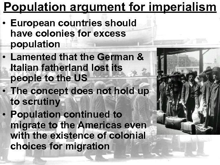 Population argument for imperialism • European countries should have colonies for excess population •