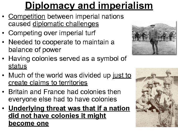 Diplomacy and imperialism • Competition between imperial nations caused diplomatic challenges • Competing over