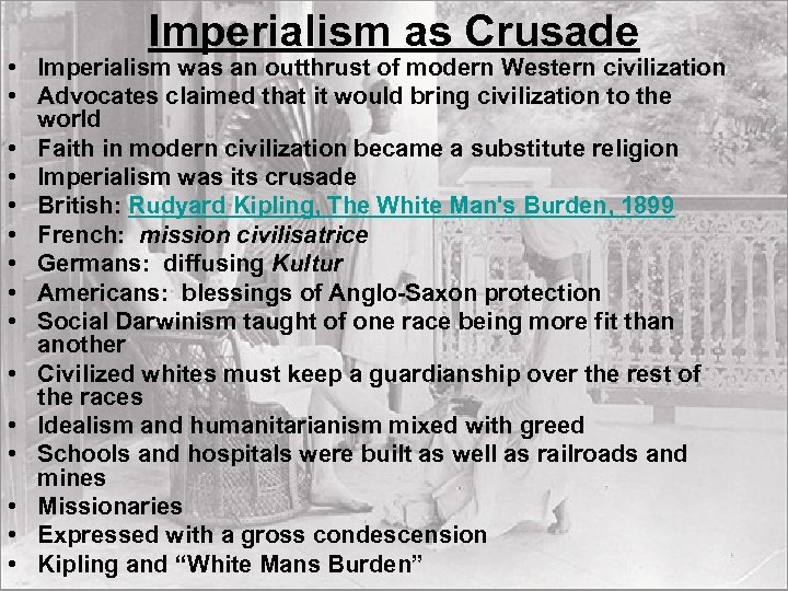 Imperialism as Crusade • Imperialism was an outthrust of modern Western civilization • Advocates