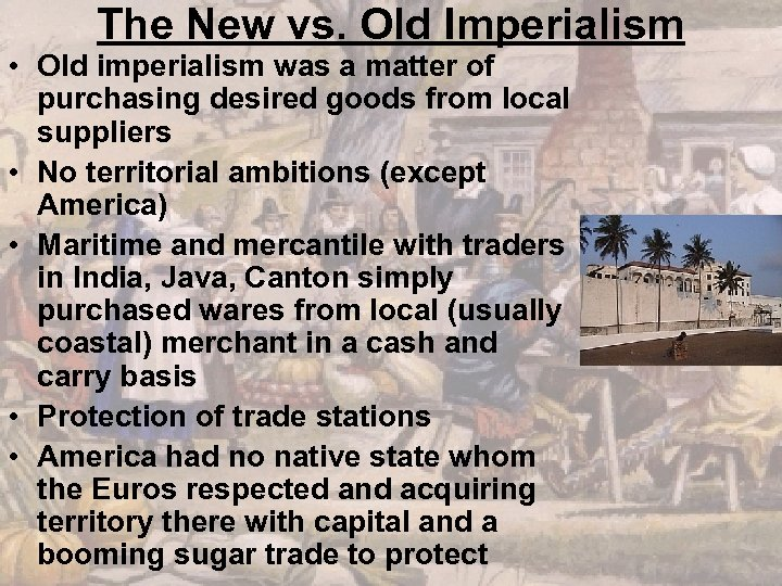 The New vs. Old Imperialism • Old imperialism was a matter of purchasing desired
