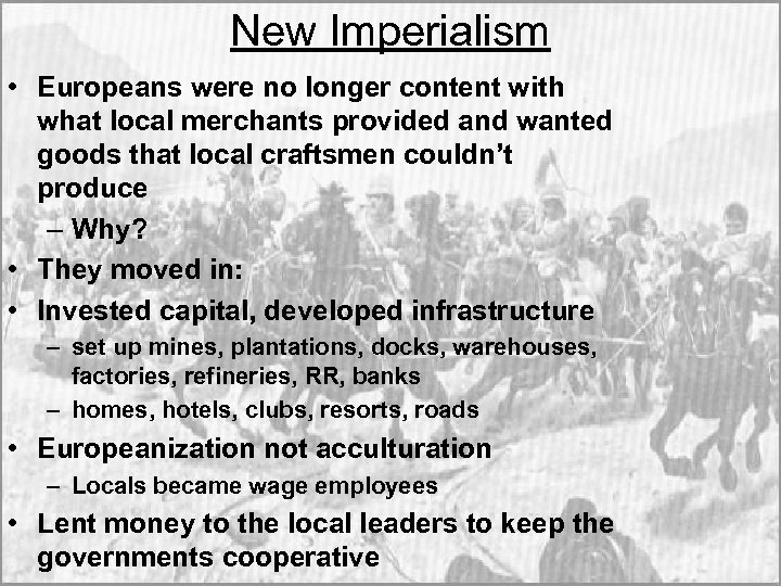 New Imperialism • Europeans were no longer content with what local merchants provided and
