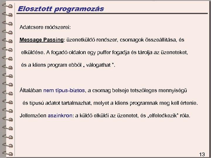 Elosztott programozás Adatcsere módszerei: Message Passing: üzenetküldő rendszer, csomagok összeállítása, és elküldése. A fogadó