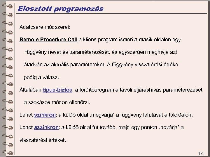 Elosztott programozás Adatcsere módszerei: Remote Procedure Call: a kliens program ismeri a másik oldalon