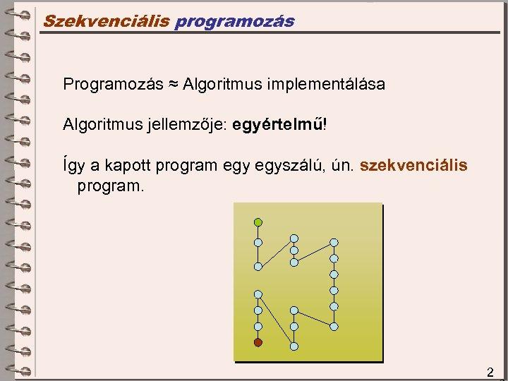Szekvenciális programozás Programozás ≈ Algoritmus implementálása Algoritmus jellemzője: egyértelmű! Így a kapott program egyszálú,