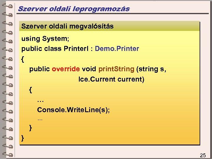 Szerver oldali leprogramozás Szerver oldali megvalósítás using System; public class Printer. I : Demo.