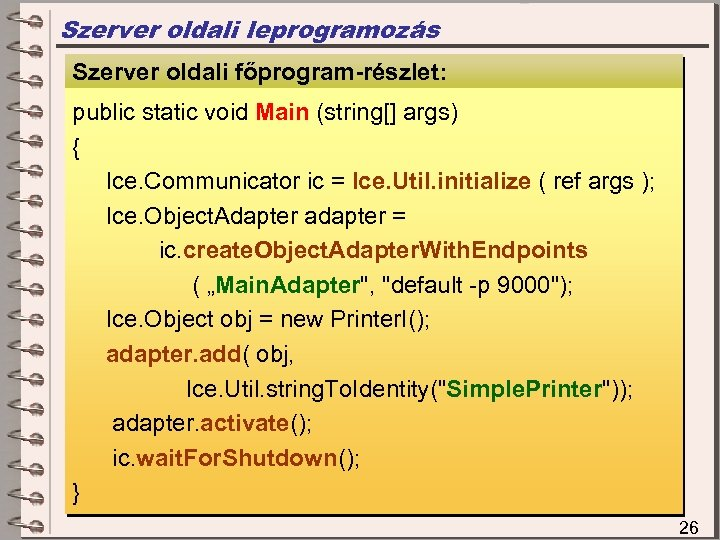 Szerver oldali leprogramozás Szerver oldali főprogram-részlet: Szerver oldali megvalósítás public static void Main (string[]