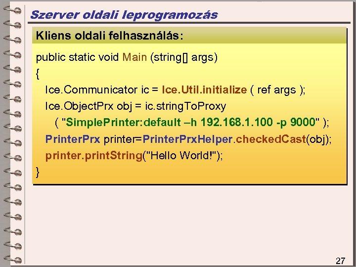 Szerver oldali leprogramozás Kliens oldali felhasználás: Szerver oldali megvalósítás public static void Main (string[]