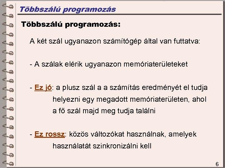 Többszálú programozás: A két szál ugyanazon számítógép által van futtatva: - A szálak elérik