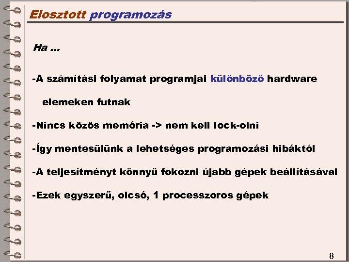 Elosztott programozás Ha … -A számítási folyamat programjai különböző hardware elemeken futnak -Nincs közös