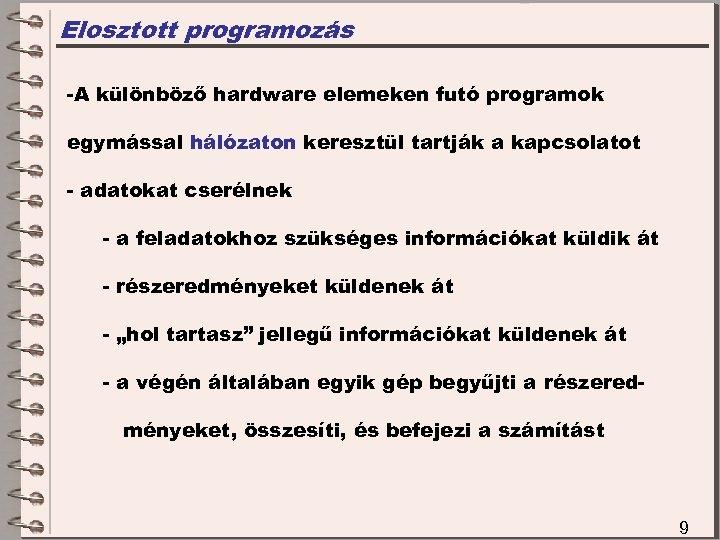 Elosztott programozás -A különböző hardware elemeken futó programok egymással hálózaton keresztül tartják a kapcsolatot