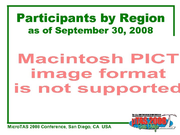 Participants by Region as of September 30, 2008 Micro. TAS 2008 Conference, San Diego,