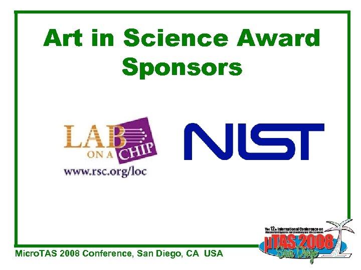 Art in Science Award Sponsors Micro. TAS 2008 Conference, San Diego, CA USA