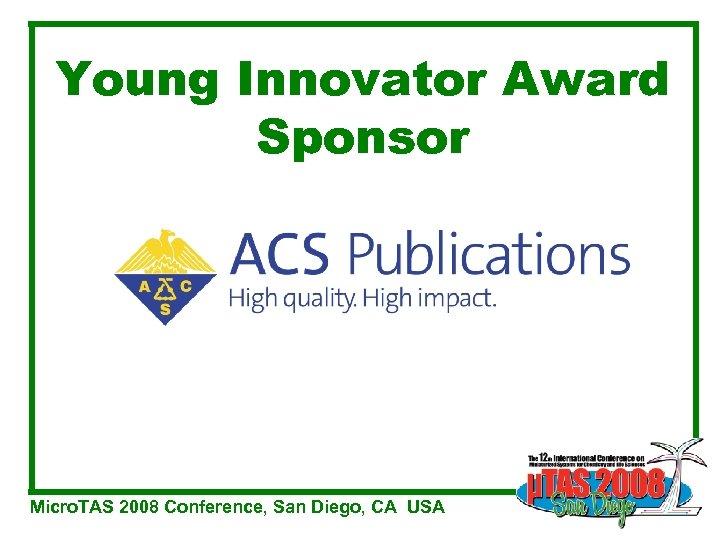 Young Innovator Award Sponsor Micro. TAS 2008 Conference, San Diego, CA USA