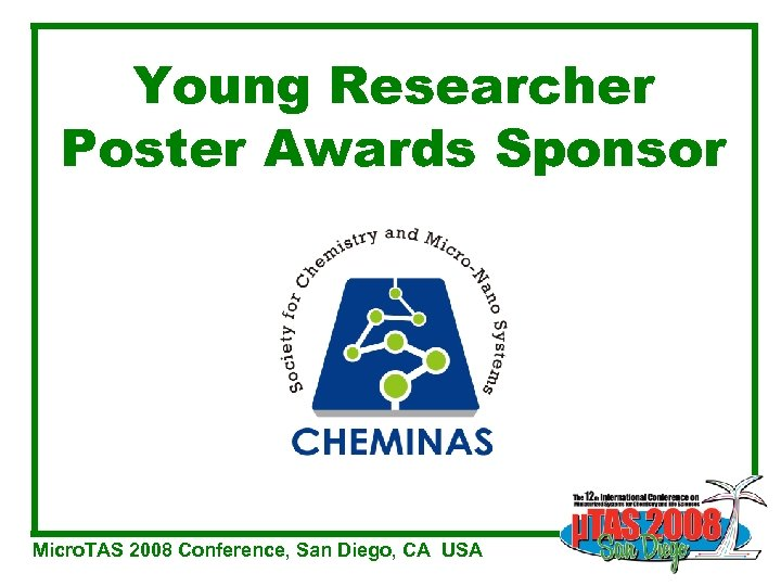 Young Researcher Poster Awards Sponsor Micro. TAS 2008 Conference, San Diego, CA USA