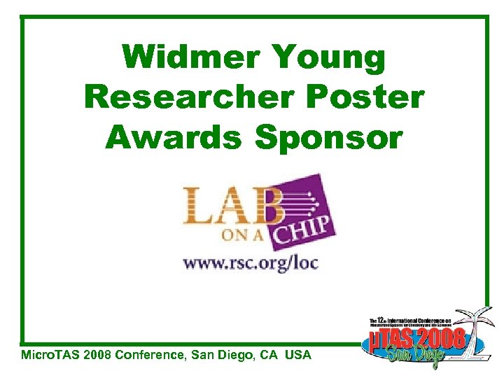 Widmer Young Researcher Poster Awards Sponsor Micro. TAS 2008 Conference, San Diego, CA USA