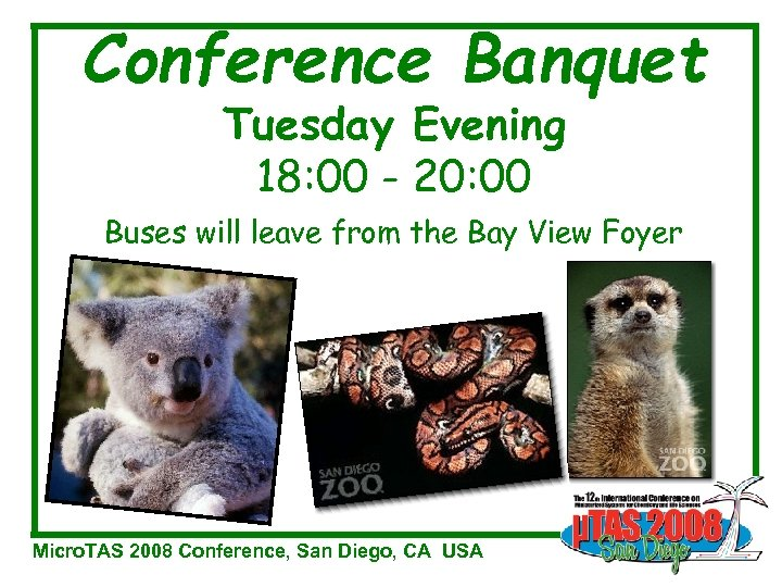 Conference Banquet Tuesday Evening 18: 00 - 20: 00 Buses will leave from the