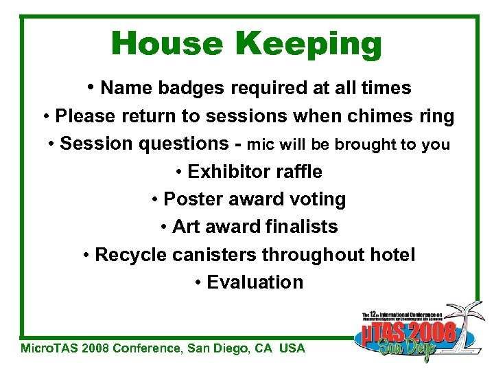 House Keeping • Name badges required at all times • Please return to sessions