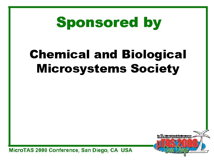 Sponsored by Chemical and Biological Microsystems Society Micro. TAS 2008 Conference, San Diego, CA