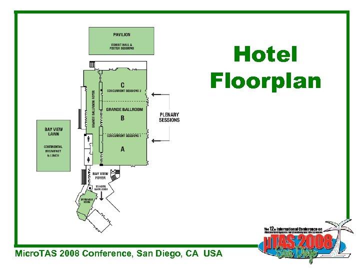 Hotel Floorplan Micro. TAS 2008 Conference, San Diego, CA USA