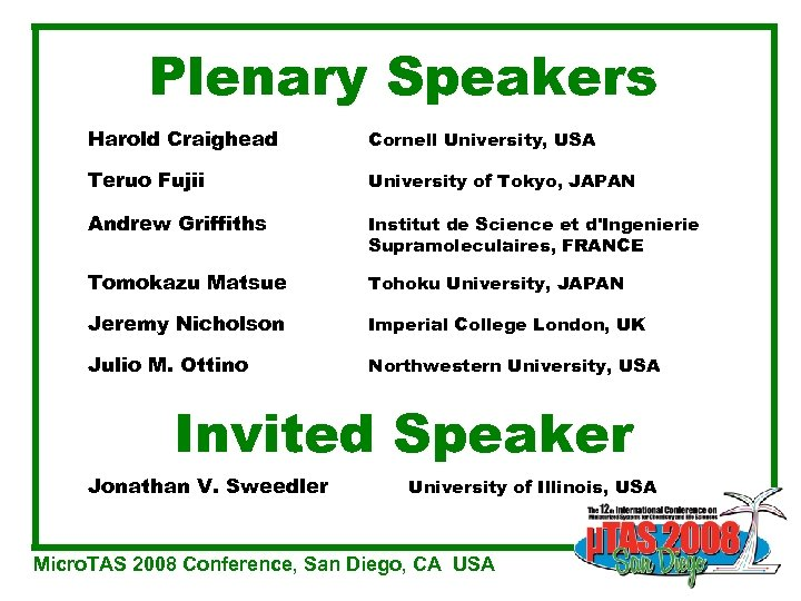 Plenary Speakers Harold Craighead Cornell University, USA Teruo Fujii University of Tokyo, JAPAN Andrew