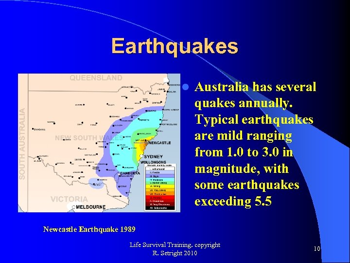 Earthquakes l Australia has several quakes annually. Typical earthquakes are mild ranging from 1.