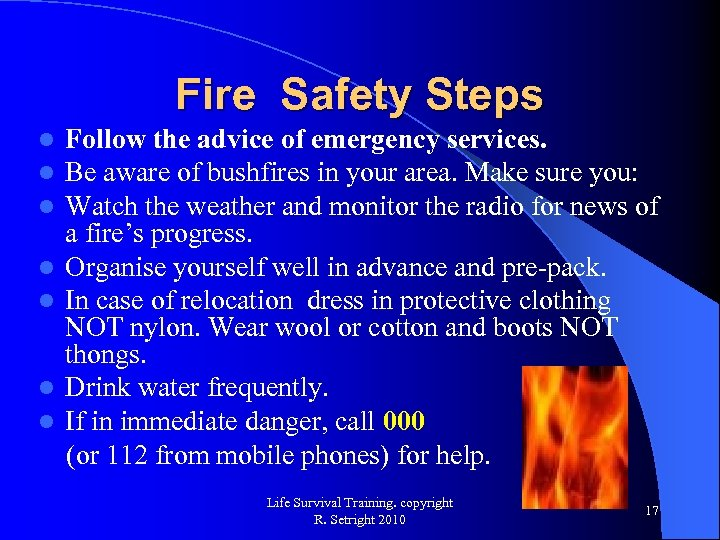Fire Safety Steps l l l l Follow the advice of emergency services. Be