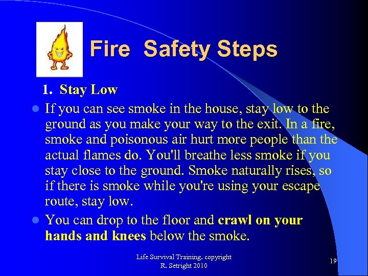 Fire Safety Steps 1. Stay Low l If you can see smoke in the