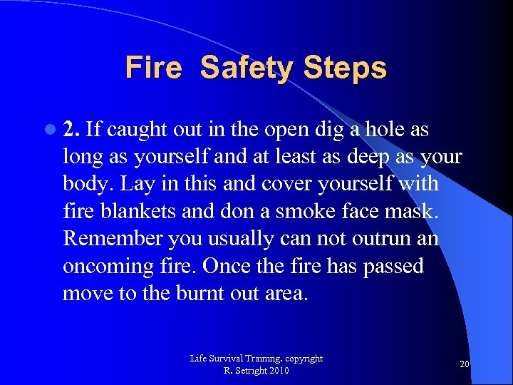 Fire Safety Steps l 2. If caught out in the open dig a hole
