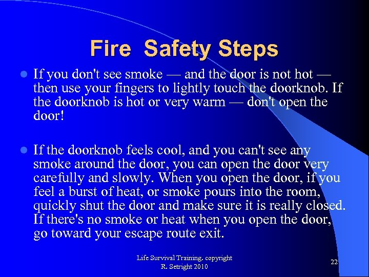 Fire Safety Steps l If you don't see smoke — and the door is