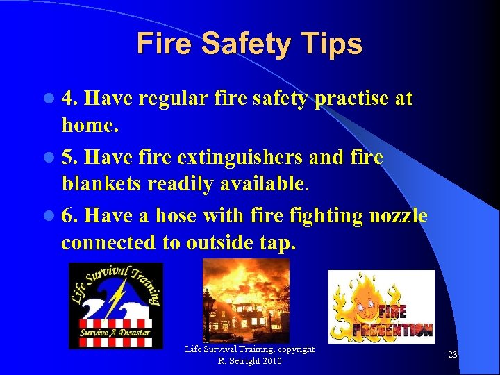 Fire Safety Tips l 4. Have regular fire safety practise at home. l 5.