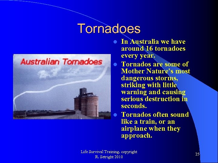 Tornadoes In Australia we have around 16 tornadoes every year. l Tornados are some