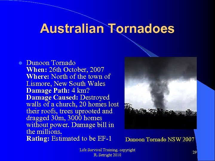 Australian Tornadoes l Dunoon Tornado When: 26 th October, 2007 Where: North of the