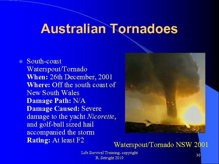 Australian Tornadoes l South-coast Waterspout/Tornado When: 26 th December, 2001 Where: Off the south