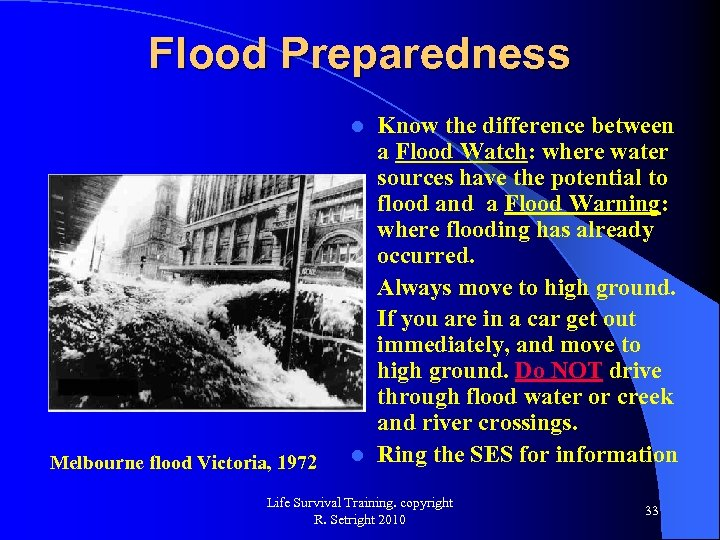 Flood Preparedness Know the difference between a Flood Watch: where water sources have the