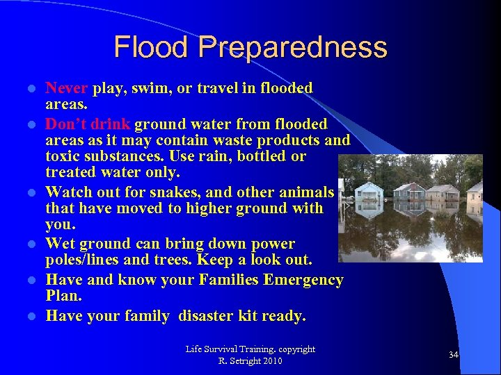 Flood Preparedness l l l Never play, swim, or travel in flooded areas. Don't