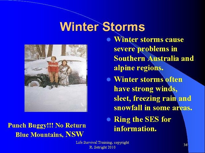 Winter Storms Winter storms cause severe problems in Southern Australia and alpine regions. l